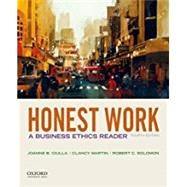 Honest Work A Business Ethics Reader by Ciulla, Joanne B.; Martin, Clancy; Solomon, Robert C., 9780190497682