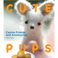 Cute Pups: Canine Friends and Accessories by Hayano, Chie, 9781934287682