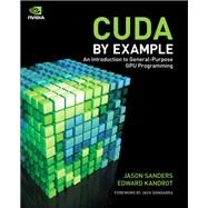 CUDA by Example An Introduction to General-Purpose GPU Programming by Sanders, Jason; Kandrot, Edward, 9780131387683