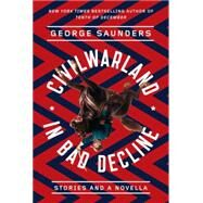 Civilwarland in Bad Decline by SAUNDERS, GEORGEFERRIS, JOSHUA, 9780812987683