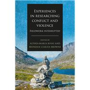 Experiences in Researching Conflict and Violence by Rivas, Althea-maria; Browne, Brendan Ciarán, 9781447337683
