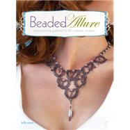 Beaded Allure : Beadweaving Patterns for 25 Romantic Projects by Wiese, Kelly, 9781600617683