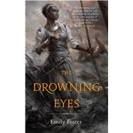 The Drowning Eyes by Foster, Emily, 9780765387684