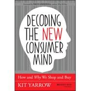 Decoding the New Consumer Mind How and Why We Shop and Buy by Yarrow, Kit, 9781118647684