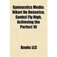Gymnastics Medi : Hikari No Densetsu, Ganba! Fly High, Achieving the Perfect 10 by , 9781156337684