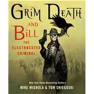 Grim Death and Bill the Electrocuted Criminal by Mignola, Mike; Sniegoski, Thomas E., 9781250077684