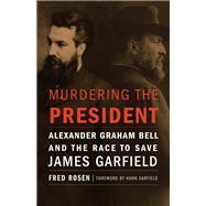 Murdering the President by Rosen, Fred; Garfield, Hank, 9781612347684