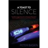 A Toast to Silence by Baskin, Peter, 9781630477684