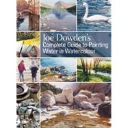 Joe Dowden's Complete Guide to Painting Water in Watercolour by Dowden, Joe Francis, 9781844487684
