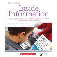 Inside Information Developing Powerful Readers and Writers of Informational Text Through Project-Based Instruction by Duke, Nell, 9780545667685