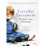 Everday Sacrament: The Messy Grace of Parenting by Fanucci, Laura Kelly, 9780814637685