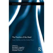 The Practice of the Meal: Food, Families and the Market Place by Cappellini; Benedetta, 9781138817685
