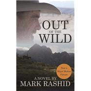 Out of the Wild A Novel by Rashid, Mark, 9781570767685
