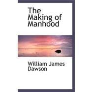 The Making of Manhood by Dawson, William James, 9780554497686