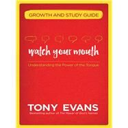 Watch Your Mouth Growth and Study Guide by Evans, Tony, 9780736967686