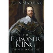 The Prisoner King by Matusiak, John, 9780750967686