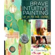 Brave Intuitive Painting Let Go, Be Bold, Unfold by Bowley, Flora, 9781592537686