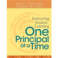 Improving Student Learning One Principal at a Time by Pollock, Jane E.; Ford, Sharon M., 9781416607687