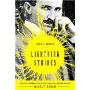 Lightning Strikes Timeless Lessons in Creativity from the Life and Work of Nikola Tesla by Wasik, John F., 9781454917687