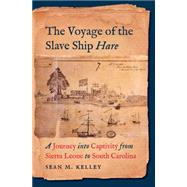 The Voyage of the Slave Ship Hare by Kelley, Sean M., 9781469627687