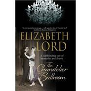 The Chandelier Ballroom by Lord, Elizabeth, 9780727897688