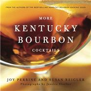 More Kentucky Bourbon Cocktails by Perrine, Joy; Reigler, Susan; Ebelhar, Jessica, 9780813167688