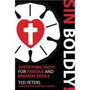 Sin Boldly! by Peters, Ted; Marty, Martin E., 9781451487688