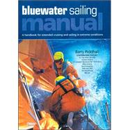 Blue Water Sailing Manual : A Handbook for Extended Cruising and Sailing in Extreme Conditions by Pickthall, Barry, 9780071487689