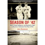 Season of '42: Joe D, Teddy Ballgame, and Baseball?s Fight to Survive a Turbulent First Year of War by Cavanaugh, Jack, 9781613217689