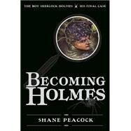 Becoming Holmes: His Final Case by Peacock, Shane, 9781770497689
