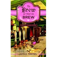 To Brew or Not to Brew by Tremel, Joyce, 9780425277690