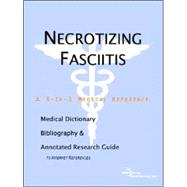 Necrotizing Fasciitis: A Medical Dictionary, Bibliography, And Annotated Research Guide To Internet References by Icon Health Publications, 9780497007690