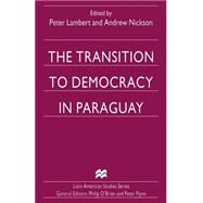 The Transition to Democracy in Paraguay by Lambert, Peter; Nickson, Andrew, 9781349257690