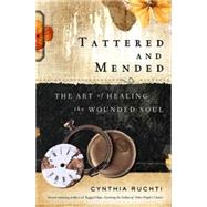 Tattered and Mended: The Art of Healing the Wounded Soul by Ruchti, Cynthia, 9781426787690