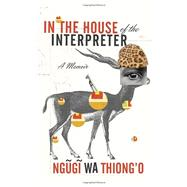 In the House of the Interpreter by WA THIONG'O, NGUGI, 9780307907691