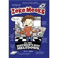 Zeke Meeks Vs the Mother's Day Meltdown by Green, D. L.; Alves, Josh, 9781479557691