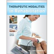 Therapeutic Modalities in Rehabilitation, Fourth Edition by Prentice, William, 9780071737692