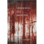 Violence All Around by Sifton, John, 9780674057692