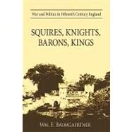 Squires, Knights, Barons, Kings : War and Politics in Fifteenth Century England by Baumgaertner, William, 9781426907692