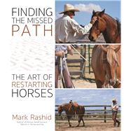 Finding the Missed Path The Art of Restarting Horses by Rashid, Mark, 9781570767692