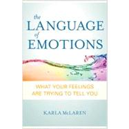 Language of Emotions : What Your Feelings Are Trying to Tell You by McLaren, Karla, 9781591797692