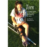 Torn: A Simple Guide to Acl Tears and Healing for Girls by Werner, Joy; Werner, Doug, 9781935937692