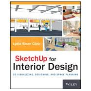 SketchUp for Interior Design 3D Visualizing, Designing, and Space Planning by Cline, Lydia, 9781118627693