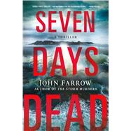 Seven Days Dead by Farrow, John, 9781250057693