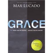 Grace: More Than We Deserve, Greater Than We Imagine by Lucado, Max, 9780529117694