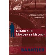 DeKok and Murder by Melody : Inspector Dekok Investigates by Baantjer, A. C., 9780972577694