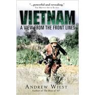 Vietnam A View from the Front Lines by Wiest, Andrew, 9781472807694