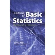 Outline of Basic Statistics Dictionary and Formulas by Freund, John E.; Williams, Frank J., 9780486477695