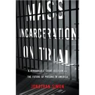 Mass Incarceration on Trial by Simon, Jonathan, 9781595587695