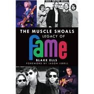 The Muscle Shoals Legacy of Fame by Ells, Blake, 9781626197695